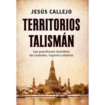 Territorios talismán. Los guardianes invisibles de ciudades, lugares y objetos