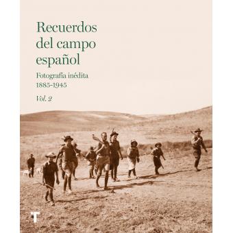 Recuerdos del campo español Vol.2. Fotografía inédita 1885-1945