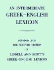 An intermediate Greek-English lexicon (founded upon the 7th. edition of Liddell and Scott's