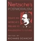 Nietzsche's postmoralism (Essays on Nietzsche's 'Prelude to philosophy's future')