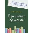 Aprobado general : Orientaciones para profesores y padres desconcertados con sus alumnos o hijos adolescentes