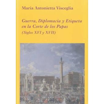 Guerra, Diplomacia y Etiqueta en la Corte de los Papas (Siglos XVI y XVII)