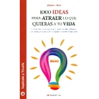 1000 ideas para atraer lo que quieres a tu vida