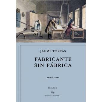 Fabricantes sin fábrica. En el camino de la industrialización: Los Torelló, 1691-1794