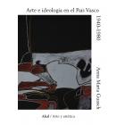 Arte e ideología en el País Vasco, 1940-1980. Un modelo de análisis sociológico de la práctica pictórica contemporánea