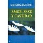Amor, sexo y castidad : una selección de pasajes para el estudio de las enseñanzas de J. Krishnamurti