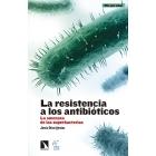 La resistencia a los antibióticos. La amenaza de las superbacterias
