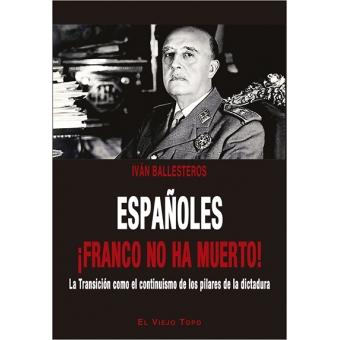 Españoles ¡Franco no ha muerto! La Transición como el continuismo de los pilares de la dictadura