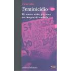 Feminicidio. Un nuevo orden patriarcal en tiempos de sumisión