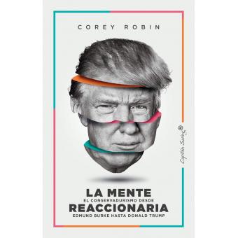 La mente reaccionaria. El conservadurismo desde Edmund Burke hasta Donald Trump