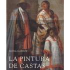 La pintura de castas. Representaciones raciales en el México del siglo XVIII