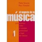 El negocio de la música.Vol. 1: Guía práctica sobre el entorno profesional y legal del musico