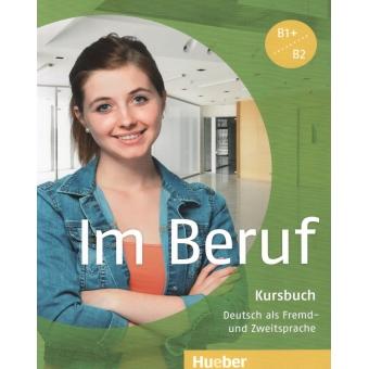 Im Beruf B1+/B2  Kursbuch. Deutsch als Fremd- und Zweitsprache