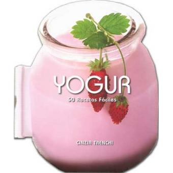 Yogur. 50 Recetas fáciles