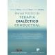 Manual práctico de Terapia Dialéctico Conductual. Ejercicios prácticos de TDC para aprendizaje de Mindfulness, Eficacia Interpersonal, Regulación Emocional y Tolerancia a la Angustia