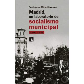 Madrid, un laboratorio de socialismo municipal. 1900-1936