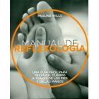 Manual de reflexología. Una guía fácil para tratar el cuerpo a través de los pies y las manos