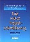 Trainingskurs für Erwachsene. Die neue Rechtschreibung. 2.Auflage