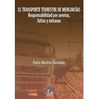 El transporte terrestre de mercancias. Responsabilidad por averia, faltas o retrasos