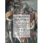Historia imaginada : construcciones visuales del pasado en la Edad Moderna