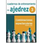 Cuadernos de entrenamiento en ajedrez. 3. Combinaciones espectaculares