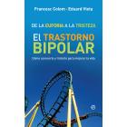 De la euforia a la tristeza. El trastorno bipolar: cómo conocerlo y tratarlo para mejorar la vida