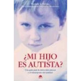 ¿Mi hijo es autista? Una guía para la detección precoz i el tratamiento del autismo