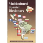 Multicultural Spanish Dictionary- How Everyday Spanish Differs from the Country to Country.