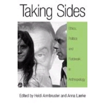 Taking sides. Ethics politics and fieldwork in anthropology