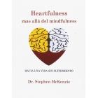 Heartfulness, mas allá del minfulness. Hacia una vida sin sufrimiento