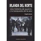 Irlanda del Norte. Una historia de guerra y la búsqueda de la paz