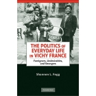 The politics of everyday life in Vichy France. Foreigners, undesirables, and strangers
