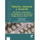 Historia, memoria y recuerdo: escrituras y reescrituras del pasado en la narrativa en lengua alemana desde 1945