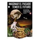 Imaginar el pasado, temer el futuro