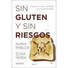 Sin gluten y sin riesgos. Todos los mitos y verdades que necesitas saber