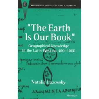 'The earth is our book' (Geographical knowledge in the latin West, ca. 400-1000)