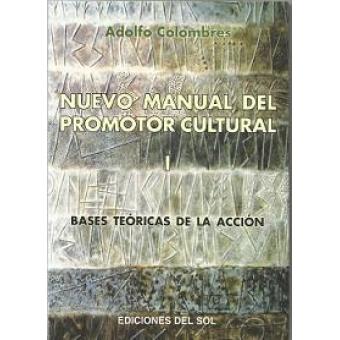 Nuevo manual del promotor cultural. Vol.1: Bases teóricas de la acción
