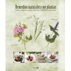 Remedios naturales con plantas. Guía completa para cultivar, combinar y cocinar