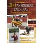 300 anécdotas taurinas. Historias de la otra cara del toreo