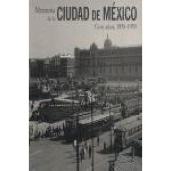 Memoria de la Ciudad de México. Cien años, 1850-1950