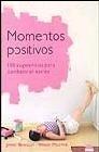 Momentos positivos. 100 sugerencias para combatir el estrés