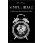 Simplejidad. Por qué las cosas acaban siendo complejas y cómo las cosas complejas pueden ser simples