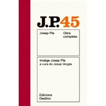 Obra completa Josep Pla 45 Imatge Josep Pla a cura de Josep Vergés