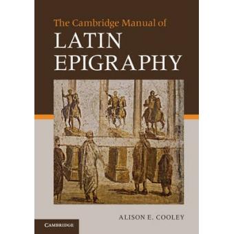 The Cambridge manual of latin epigraphy