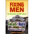 Fixing Men: Sex, Birth Control, and AIDS in Mexico