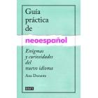 Guía práctica de neoespañol. Enigmas y curiosidades de un nuevo idioma