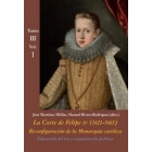 La Corte de Felipe IV (1621-1665). Tomo III. Vol.1: Educación del rey y organización política. Reconfiguración de la Monarquía Católica