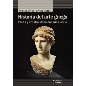 Historia del arte griego. Obras y artistas de la antigua Grecia