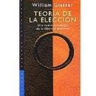 Teoría de la elección. Una nueva psicologiade la libertad personal