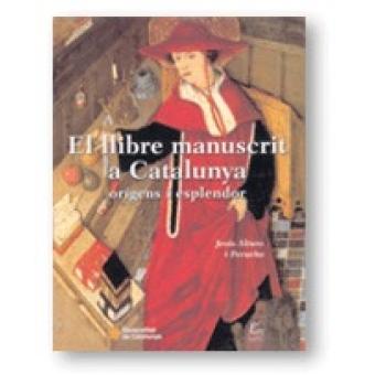 El llibre manuscrit a Catalunya (Orígens i esplendor)